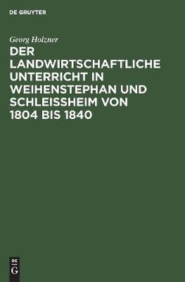Der landwirtschaftliche Unterricht in Weihenstephan und Schleissheim von 1804 bis 1840 (Hardback)