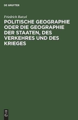 Politische Geographie oder die Geographie der Staaten, des Verkehres und des Krieges (Hardback)