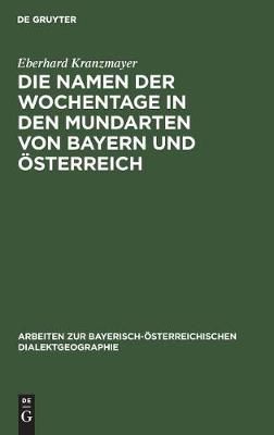 Die Namen der Wochentage in den Mundarten von Bayern und OEsterreich (Hardback)