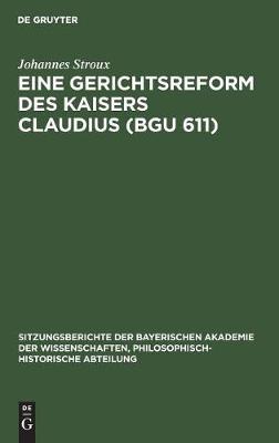 Eine Gerichtsreform Des Kaisers Claudius (Bgu 611) - Sitzungsberichte Der Bayerischen Akademie Der Wissenschaften, Philosophisch-Historische Abteilung 1929 (Hardback)