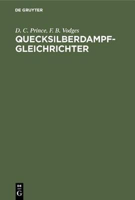 Quecksilberdampf-Gleichrichter: Wirkungsweise, Konstruktion Und Schaltung (Hardback)