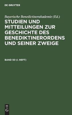 Studien Und Mitteilungen Zur Geschichte Des Benediktinerordens Und Seiner Zweige. Band 50 (I. Heft) (Hardback)