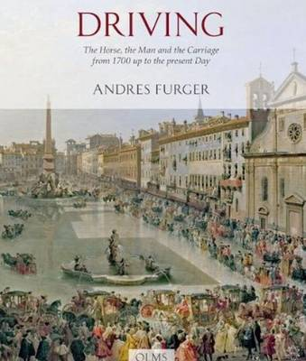Driving: The Horse, the Man and the Carriage from 1700 Up to the Present Day (Hardback)