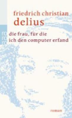 Die Frau, Fur Die Ich Den Computer Erfand (Paperback)