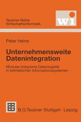 Unternehmensweite Datenintegration - Teubner Reihe Wirtschaftsinformatik (Paperback)