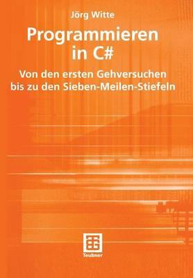 Programmieren in C#: Von Den Ersten Gehversuchen Bis Zu Den Sieben-Meilen-Stiefeln (Paperback)
