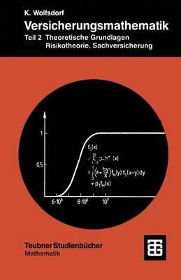 Versicherungsmathematik: Teil 2 Theoretische Grundlagen, Risikotheorie, Sachversicherung - Teubner Studienb cher Mathematik (Paperback)