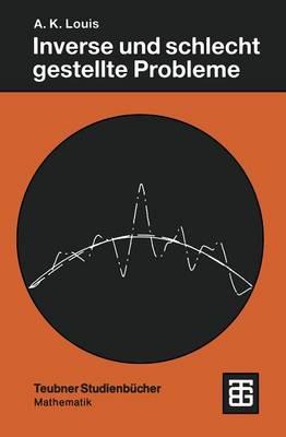 Inverse und Schlecht Gestellte Probleme - Teubner Studienbucher Mathematik (Paperback)