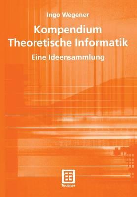 Kompendium Theoretische Informatik - Eine Ideensammlung - Leitfaden Der Informatik (Paperback)