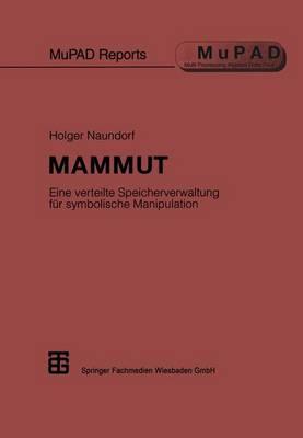 Mammut: Eine Verteilte Speicherverwaltung Fur Symbolische Manipulation - Mupad Reports (Paperback)