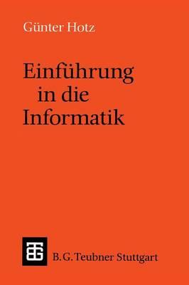 Einfuhrung in Die Informatik - Leitfaden und Monographien der Informatik (Paperback)