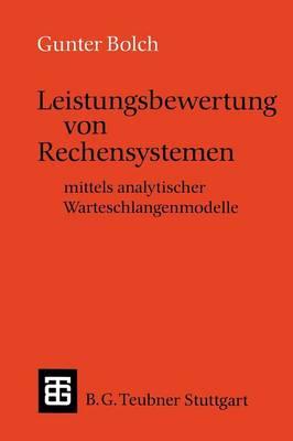 Leistungsbewertung Von Rechensystemen: Mittels Analytischer Warteschlangenmodelle - Leitfaden Und Monographien Der Informatik (Paperback)