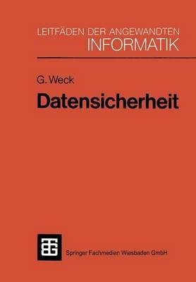 Datensicherheit: Methoden, Ma�nahmen Und Auswirkungen Des Schutzes Von Informationen - Xleitfaden Der Angewandten Informatik (Paperback)