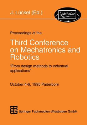 Proceedings of the Third Conference on Mechatronics and Robotics: From Design Methods to Industrial Applications (Paperback)