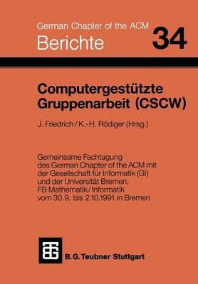 Computergest�tzte Gruppenarbeit (Cscw) - Berichte Des German Chapter of the ACM, 34 (Paperback)