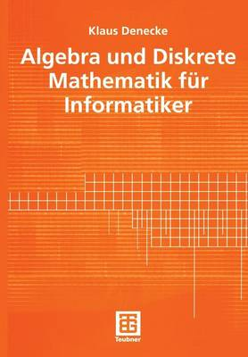 Algebra und Diskrete Mathematik fur Informatiker (Paperback)