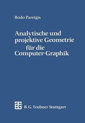Analytische Und Projektive Geometrie F�r Die Computer-Graphik (Paperback)