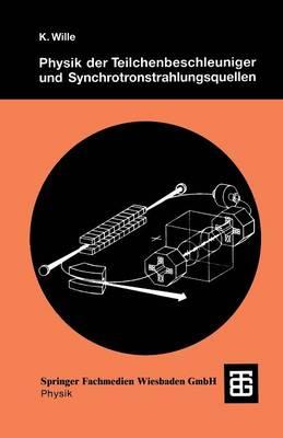 Physik Der Teilchenbeschleuniger Und Synchrotronstrahlungsquellen: Eine Einf�hrung (Paperback)