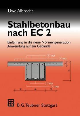 Stahlbetonbau Nach EC 2: Einfuhrung in Die Neue Normengeneration Anwendung Auf Ein Gebaude (Paperback)