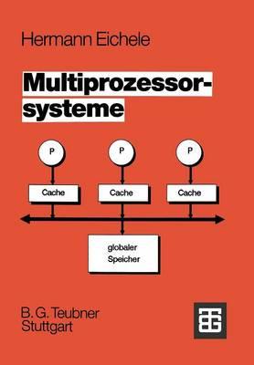Multiprozessorsysteme: Eine Einf�hrung in Die Konzepte Der Modernen Mikrocomputer- Und Rechnertechnologie (Paperback)