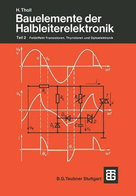 Bauelemente Der Halbleiterelektronik: Teil 2 Feldeffekt-Transistoren, Thyristoren Und Optoelektronik - Leitfaden Der Elektrotechnik (Paperback)