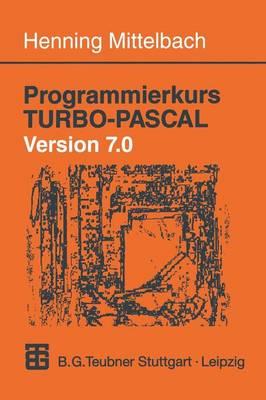 Programmierkurs Turbo-Pascal Version 7.0: Ein Lehr- Und �bungsbuch Mit Mehr ALS 220 Programmen (Paperback)
