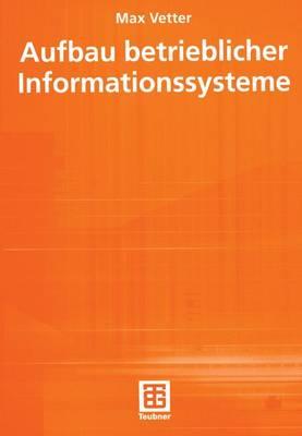 Aufbau Betrieblicher Informationssysteme - Leitfaden Der Informatik (Paperback)