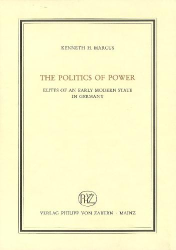 The Politics of Power: Elites of an Early Modern State in Germany (Hardback)