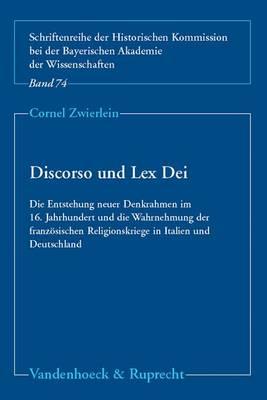 Discorso und Lex Dei: Die Entstehung neuer Denkrahmen im 16. Jahrhundert und die Wahrnehmung der franzosischen Religionskriege in Italien und Deutschland (Paperback)