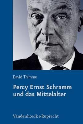 Percy Ernst Schramm und das Mittelalter: Wandlungen eines Geschichtsbildes (Hardback)