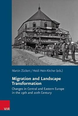 Migration and Landscape Transformation: Changes in Central and Eastern Europe in the 19th and 20th Century - Veroffentlichungen Des Collegium Carolinum 134 (Hardback)