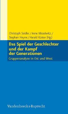 Das Spiel der Geschlechter und der Kampf der Generationen: Gruppenanalyse in Ost und West (Paperback)