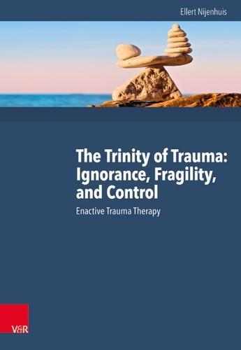 The Trinity of Trauma: Ignorance, Fragility, and Control: Enactive Trauma Therapy (Hardback)