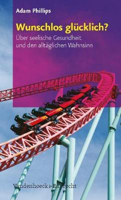 """Wunschlos glA""""cklich?: Aber seelische Gesundheit und den alltAglichen Wahnsinn (Paperback)"""