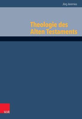 Theologie des Alten Testaments - Grundrisse zum Alten Testament Das Alte Testament Deutsch, Erganzungsreihe Band 006 (Hardback)