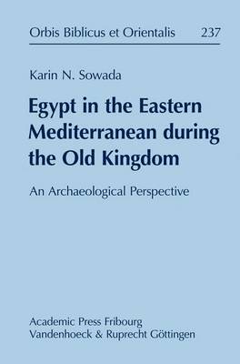 Egypt in the Eastern Mediterranean during the Old Kingdom: An Archaeological Perspective - Orbis Biblicus et Orientalis Volume 237 (Hardback)
