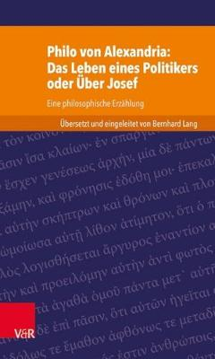 Philo Von Alexandria: Das Leben Des Politikers Oder Uber Josef: Eine Philosophische Erzahlung - Kleine Bibliothek Der Antiken Judischen Und Christlichen Lit (Paperback)