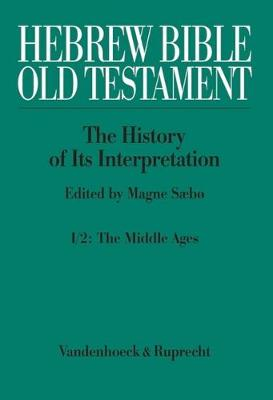 Hebrew Bible / Old Testament. the History of Its Interpretation: Volume I: From the Beginnings to the Middle Ages (Until 1300). Part 2: The Middle Ages - Hebrew Bible / Old Testament 01 (Hardback)