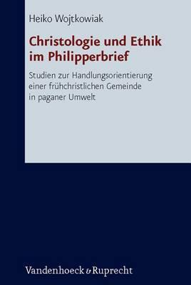 Christologie Und Ethik Im Philipperbrief: Studien Zur Handlungsorientierung Einer Fruhchristlichen Gemeinde in Paganer Umwelt (Hardback)