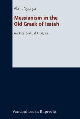 Messianism in the Old Greek of Isaiah: An Intertextual Analysis (Hardback)