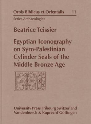 Egyptian Iconography on Syro-Palestinian Cylinder Seals of the Middle Bronze Age - Orbis Biblicus et Orientalis Series Archaeologica v. 11 (Hardback)