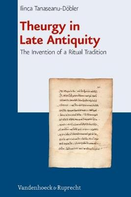 Theurgy in Late Antiquity: The Invention of a Ritual Tradition - Beitrage Zur Europaischen Religionsgeschichte (Berg) 1 (Hardback)