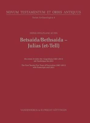 Betsaida/Bethsaida - Julias (et-Tell): The First Twenty-Five Years of Excavation (1987-2011) with Postscripts until 2013 - Novum Testamentum et Orbis Antiquus, Series Archaeologica (NTOA.SA) 004 (Hardback)