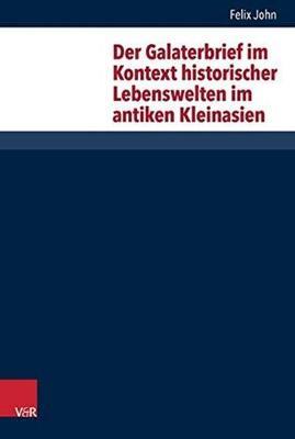 Der Galaterbrief Im Kontext Historischer Lebenswelten Im Antiken Kleinasien (Hardback)