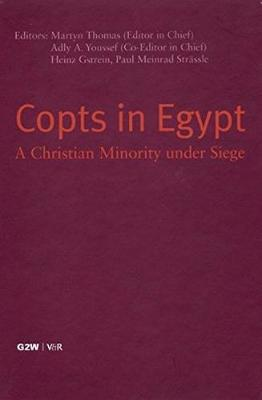 Copts in Egypt: A Christian Minority Under Siege - Papers Presented at the First International Coptic Symposium, Zurich, September 23-25, 2004 (Hardback)