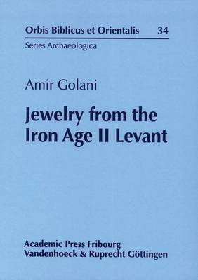 Jewelry from the Iron Age II Levant - Orbis Biblicus Et Orientalis - Series Archaeologica 34 (Hardback)