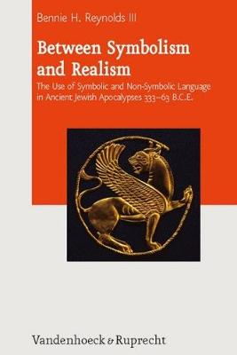 Journal of Ancient Judaism. Supplements: The Use of Symbolic and Non-Symbolic Language in Ancient Jewish Apocalypses 333-63 B.C.E. (Hardback)