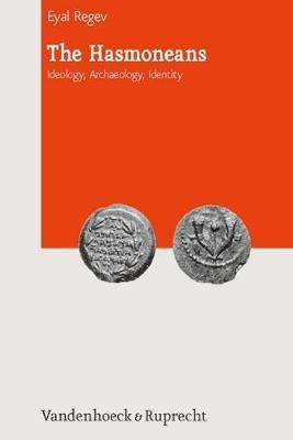 The Hasmoneans: Ideology, Archaeology, Identity (Hardback)