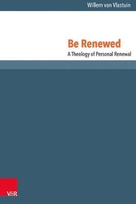 Be Renewed: A Theology of Personal Renewal (Hardback)