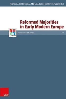 Reformed Majorities in Early Modern Europe - Refo500 Academic Studies (R5AS) 023 (Hardback)